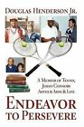 Endeavor to Persevere: A Memoir on Jimmy Connors, Arthur Ashe, Tennis and Life by MR Douglas Henderson Jr (Paperback / softback, 2010)