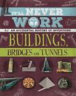 Buildings, Bridges and Tunnels: An Accidental History of Inventions by Jon Richards (Hardback, 2016)