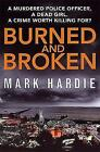 Burned and Broken: If you like Peter James, you'll love this by Mark Hardie (Hardback, 2016)