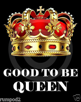 Humorous Quips//Pictures// Poster//good to be King//Crown//Sayings//Quotes