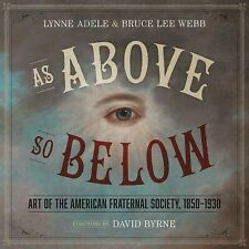 As above, So Below : Art of the American Fraternal Society, 1850-1930 by Lynne Adele and Bruce Lee Webb (2015, Hardcover)