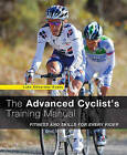 Advanced Cyclist's Training Manual: Fitness and Skills for Every Rider by Luke Edwardes-Evans (Paperback)