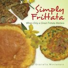 Simply Frittata When Only a Great Frittata Matters 9781491876930 Montenero