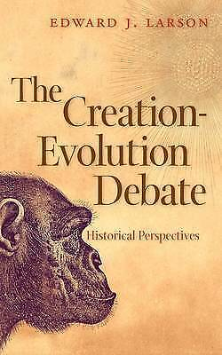 The Creation-evolution Debate: Historical Perspectives by Edward J. Larson (Pape
