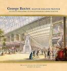 George Baxter, Master Colour Printer: Oil-Colour Prints from the Donald and Barbara Cameron Collection by Merrill Distad (Paperback, 2016)