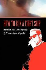 How to run a tight Ship : In YOUR HOME FRONT and PLACE of BUSINESS by Daniel...