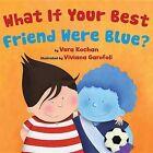 What If Your Best Friend Were Blue? by Vera Kochan (Hardback, 2011)