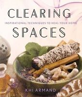 Clearing Spaces: Inspirational Techniques To Heal Your Home By Khi Armand