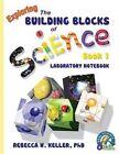 Exploring the Building Blocks of Science Book 1 Laboratory Notebook by Phd Rebecca W Keller (Paperback / softback, 2014)