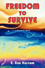 Freedom to Survive: A Visionary Novel by E. Rae Harcum (Paperback, 2014)