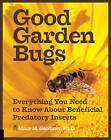 Good Garden Bugs: Everything You Need to Know About Beneficial Predatory Insects by Mary M. Gardiner (Paperback, 2015)