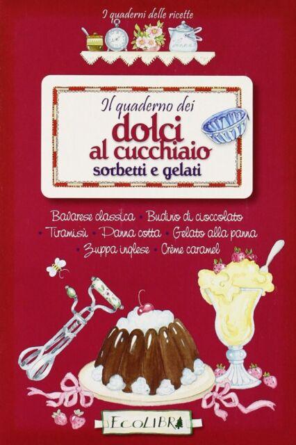 Il quaderno dei dolci al cucchiaio. Sorbetti e gelati - [Ecolibri]