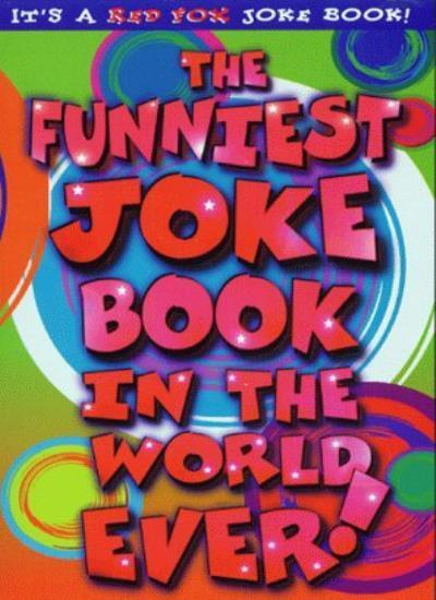 The Funniest Joke Book in the World...Ever! By Various