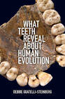 What Teeth Reveal about Human Evolution by Debbie Guatelli-Steinberg (Paperback, 2016)