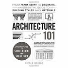 Architecture 101: From Frank Gehry to Ziggurats, an Essential Guide to Building Styles and Materials by Nicole Bridge (Hardback, 2015)