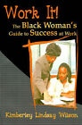 Work It!: The Black Woman's Guide to Success at Work by Kimberley Lindsay Wilson (Paperback / softback, 2000)