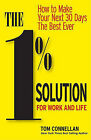 The 1% Solution for Work and Life: How to Make Your Next 30 Days the Best Ever by Tom Connellan (Hardback, 2011)