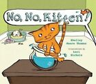 No, No, Kitten! by Shelley Moore Thomas (Hardback, 2015)