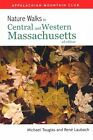 Nature Walks in Central & Western Massachusetts 2nd by Rene Laubach Paperba