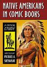 Native Americans in Comic Books: A Critical Study by Michael A. Sheyahshe (Hardback, 2008)