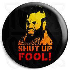 Mr. T - Shut Up Fool - 25mm Button Pin Badge - The A Team Retro Cult TV Program