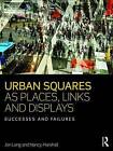 Urban Squares as Places, Links and Displays: Successes and Failures by Jon Lang, Nancy Marshall (Paperback, 2016)