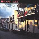 Katrina Was Her Name by Bryan Lee (CD, Jun-2007, Justin Time)
