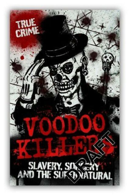 Voodoo Killers: Slavery, Sorcery and the Supernatural by Joseph Carlson