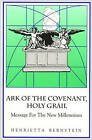 Ark of the Covenant, Holy Grail: Message for the New Millenium by Henrietta Bernstein (Paperback, 1999)