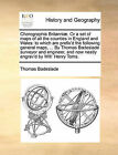 Chorographia Britanniae. or a Set of Maps of All the Counties in England and Wales: To Which Are Prefix'd the Following General Maps, ... by Thomas Badeslade Surveyor and Engineer, and Now Neatly Engrav'd by Will: Henry Toms. by Thomas Badeslade (Paperback / softback, 2010)