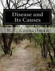 Disease and Its Causes by W T Councilman (Paperback / softback, 2014)