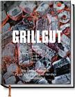 Grillgut – Die besten Rezepte zum Grillen, Tipps und Techniken für den Holzkohlegrill von Angelo Menta (2016, Gebundene Ausgabe)