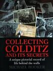 Collecting Colditz: A Unique Pictorial Record of Life Behind the Walls by Michael Booker (Paperback, 2014)
