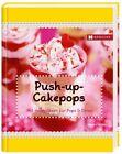 Push-up-Cakepops von Sandra Müller (2013, Gebundene Ausgabe)