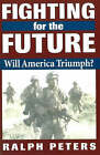 Fighting for the Future: Will America Triumph? by Ralph Peters (Paperback, 1999)