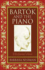 Bartok and the Piano: A Performer's View by Barbara Nissman (Mixed media product, 2002)
