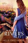 Where Rivers Part by Kellie Coates Gilbert (Paperback / softback, 2015)