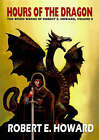 Hours of the Dragon by Robert E Howard (Hardback, 2008)