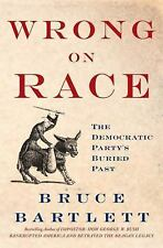 Wrong on Race : The Democratic Party's Buried Past by Bruce Bartlett (2009,...