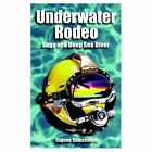 Underwater Rodeo Saga of a Deep Sea Diver 9781587218354 by Eugene Chicchinelli