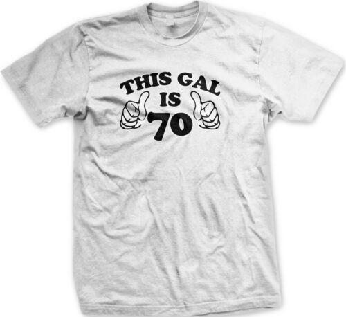 This Gal Is 70 Seventy Funny Happy Birthday Present Gag Gift Joke Mens T-shirt