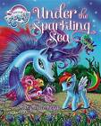 My Little Pony: Under the Sparkling Sea by Mary Jane Begin (Mixed media product, 2013)