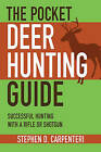 The Pocket Deer Hunting Guide: Successful Hunting with a Rifle or Shotgun by Stephen D Carpenteri (Paperback, 2010)