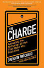 The Charge: Activating the 10 Human Drives That Make You Feel Alive by Brendon Burchard (Paperback, 2012)