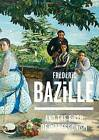 Frederic Bazille and the Birth of Impressionism by Michel Hilaire, Paul Perrin (Hardback, 2016)