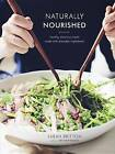 Naturally Nourished: Healthy, Delicious Meals Made with Everyday Ingredients by Sarah Britton (Hardback, 2017)