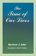 The Time of Our Lives : The Ethics of Common Sense by Mortimer J. Adler...