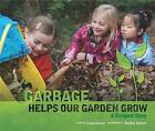 Garbage Helps Our Garden Grow: A Compost Story by Linda Glaser (Hardback, 2010)