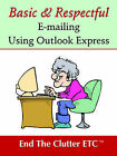 Basic & Respectful E-Mailing Using Outlook Express by Etc End the Clutter (Paperback / softback, 2004)