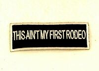 The Ain't My First Rodeo White On Black Small Badge Biker Vest Jacket Patch
